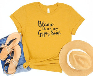 Blame it on my Gypsy Soul Tee