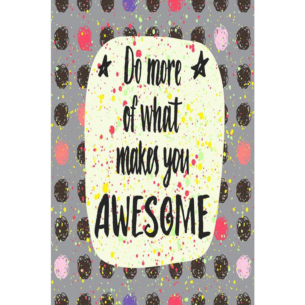 ArtzFolio Do More Of What Makes You Awesome D1 Unframed Paper Poster-Paper Posters Unframed-AZART41455898POS_UN_L-Image Code 5004825 Vishnu Image Folio Pvt Ltd, IC 5004825, ArtzFolio, Paper Posters Unframed, Kids, Quotes, Digital Art, do, more, of, what, makes, you, awesome, d1, unframed, paper, poster, wall, large, size, for, living, room, home, decoration, big, framed, decor, posters, pitaara, box, modern, art, with, frame, bedroom, amazonbasics, door, drawing, small, decorative, office, reception, multip