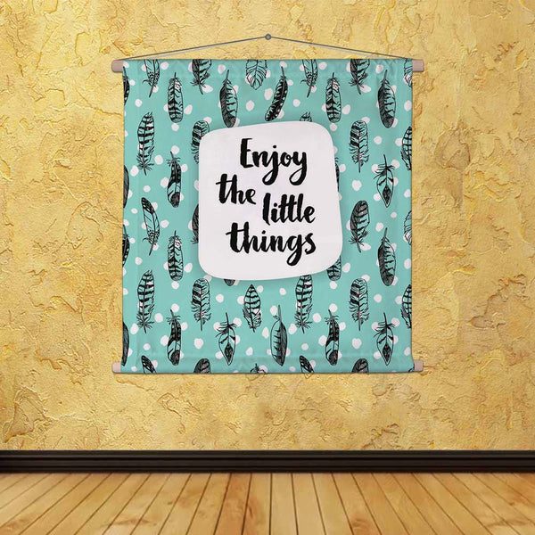 ArtzFolio Enjoy The Little Things Fabric Painting Tapestry Scroll Art Hanging-Scroll Art-AZART44220913TAP_L-Image Code 5005193 Vishnu Image Folio Pvt Ltd, IC 5005193, ArtzFolio, Scroll Art, Kids, Quotes, Digital Art, enjoy, the, little, things, canvas, fabric, painting, tapestry, scroll, art, hanging, inspiration, quote, creative, background, tapestries, room tapestry, hanging tapestry, huge tapestry, amazonbasics, tapestry cloth, fabric wall hanging, unique tapestries, wall tapestry, small tapestry, tapest