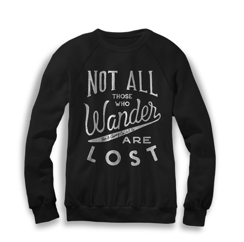 Not All Who Wander Are Lost - Unisex Crew Neck Sweater