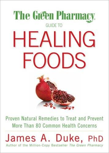 The Green Pharmacy: Guide to Healing Foods by James Duke, Ph.D. - Christopher's Herb Shop