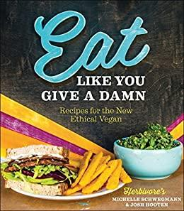 Eat Like You Give a Damn: Recipes for the New Ethical Vegan - Christopher's Herb Shop