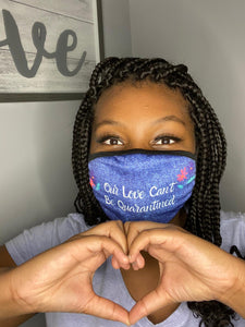 Our Love Can't Be Quarantined Face Mask
