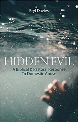 Hidden Evil: A Biblical and Pastoral Response to Domestic Abuse