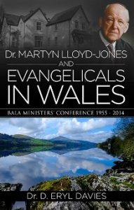 Dr. Martyn Lloyd-Jones and Evangelicals in Wales