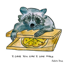 Load image into Gallery viewer, Raccoon: I Love You Like I Love Pizza - ART PRINT