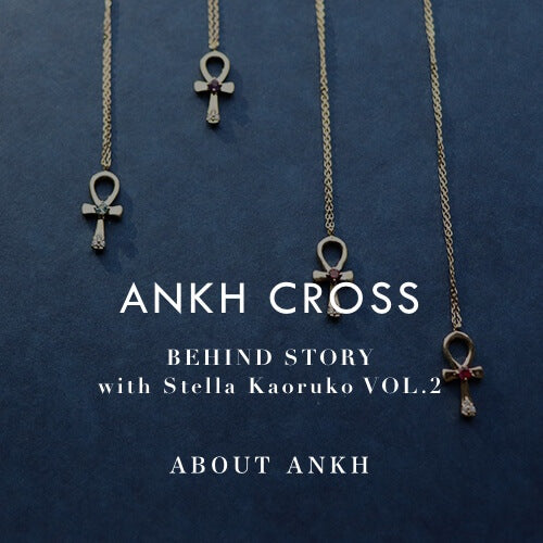 ANKH CROSS|BEHIND STORY VOL.2