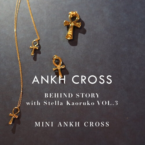 ANKH CROSS|BEHIND STORY VOL.3