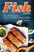 Load image into Gallery viewer, Fish Cookbook : Take a Break from Meat - 30 Quick Fish Recipes That Will Satisfy Your Hunger