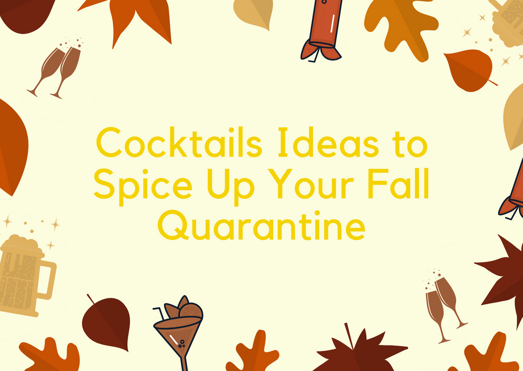 Cocktails Ideas to Spice Up Your Fall Quarantine