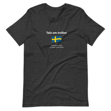 Load image into Gallery viewer, Unisex Swedish talk about trolls, or speak of the devil T-Shirt