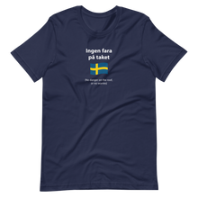 Load image into Gallery viewer, Unisex Swedish no danger on the roof, or no worries T-Shirt