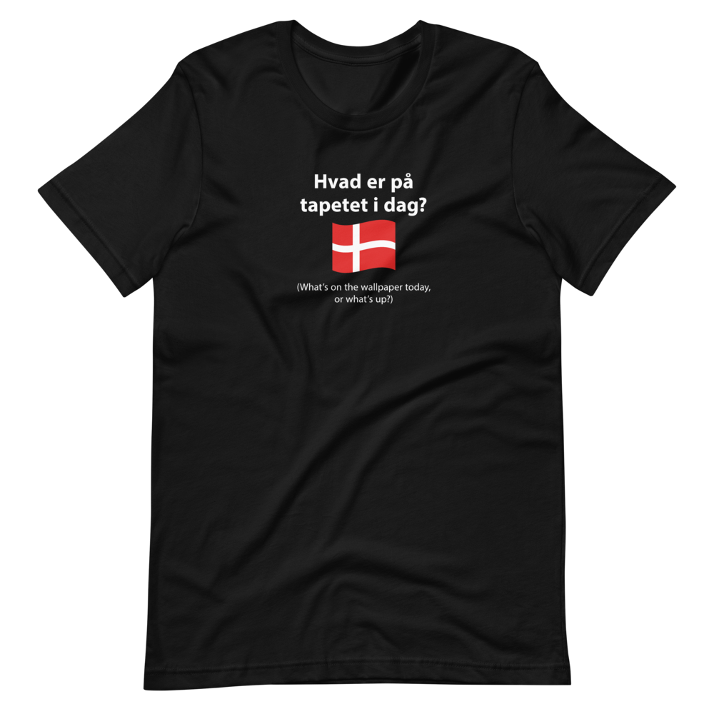 Unisex Danish what's on the wallpaper today, or what's up T-Shirt