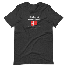 Load image into Gallery viewer, Unisex Danish what's on the wallpaper today, or what's up T-Shirt