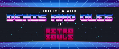 Interview with Denis and Oleg of Retrosouls