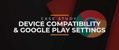 Case Study: Device Compatibility & Google Play Settings
