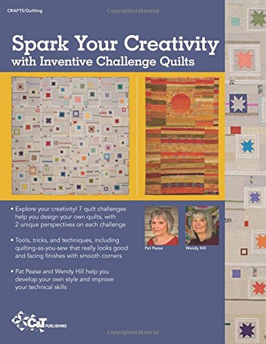 Creative Quilt Challenges: Take the Challenge to Discover Your Style & Improve Your Design Skills