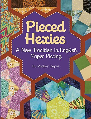 Pieced Hexies : A New Tradition in English Paper Piecing