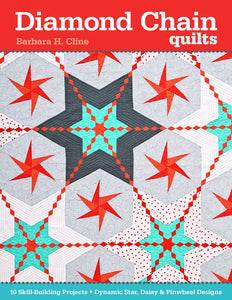 Diamond Chain Quilts: 10 Skill-Building Projects • Dynamic Star, Daisy & Pinwheel