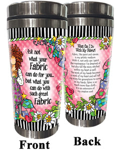 Ask not what your Fabric can do for you... but what you can do with such great Fabric - Stainless Steel Tumbler