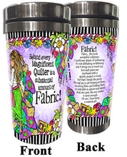 Load image into Gallery viewer, Behind every Magnificent Quilter is a substantial amount of Fabric! - Stainless Steel Tumbler