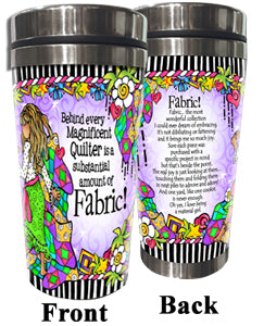Behind every Magnificent Quilter is a substantial amount of Fabric! - Stainless Steel Tumbler