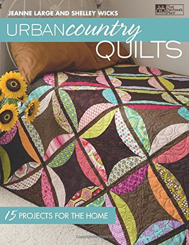 Urban Country Quilts: 15 Projects For The Home