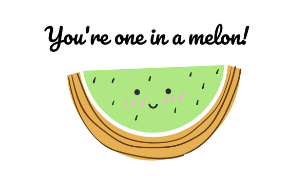 """You're one in a melon!"" card with a blushing honeydew melon to match the Cucumber and Melon scent and Melon Mischief flavor."