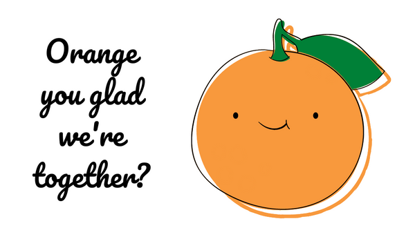 """Orange you glad we're together?"" card with a smiling orange to match the Cutie Patchouli scent and Orgasmic Orange flavor."