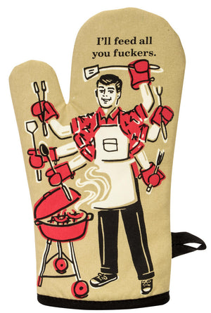 I'll Feed All You Fuckers Oven Mitt - Quirky Gifts For Men