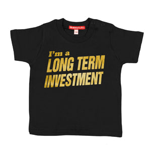 I'M A LONG TERM INVESTMENT - T-SHIRT