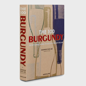 The 100 Burgundy: Exceptional Wines to Build a Dream Cellar