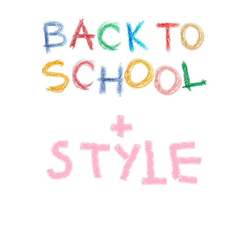 BACK TO SCHOOL, BACK IN STYLE