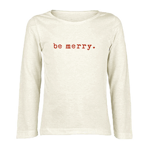 Be Merry - Organic Tee - Long Sleeve