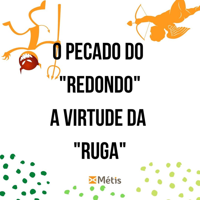 "Pecado do ""redondo"" / virtude da ""ruga"""