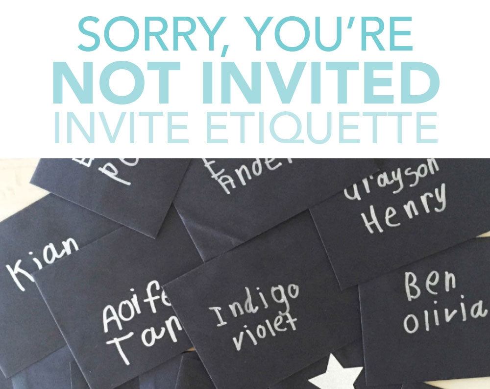 Sorry, You're Not Invited: Invite Etiquette