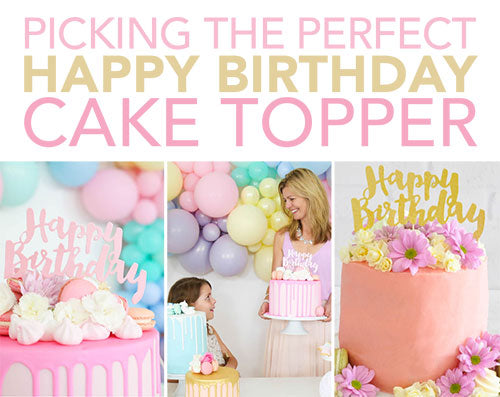 Picking the Perfect Happy Birthday Cake Topper