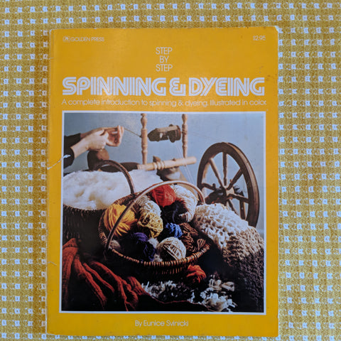 Step by Step Spinning and Dyeing by Eunice Svinicki
