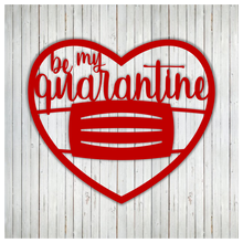 Load image into Gallery viewer, Be My Quarantine - Valentines Day