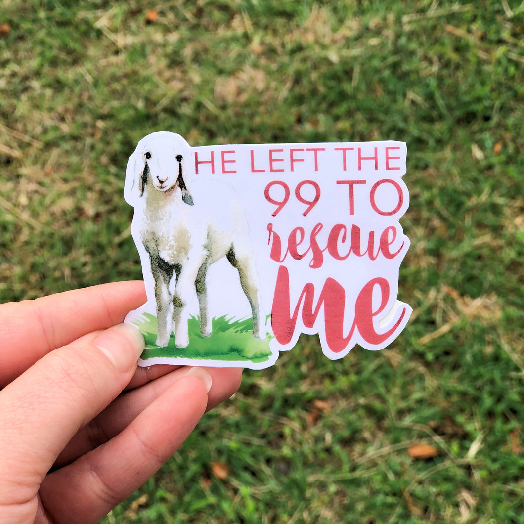 He Left The 99 To Rescue Me Vinyl Sticker