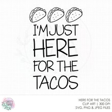 Load image into Gallery viewer, I'm Just Here For The Tacos SVG File