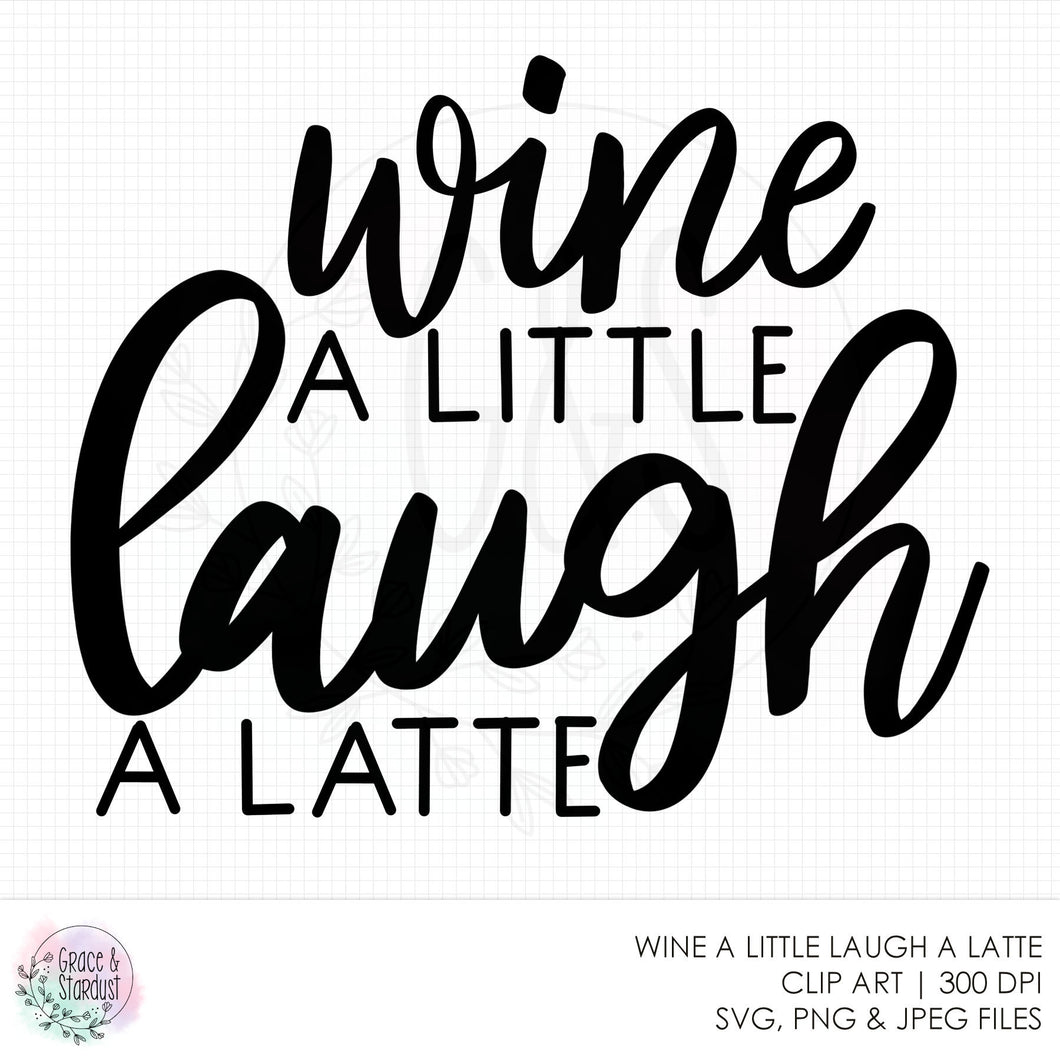 Wine A Little Laugh A Latte SVG File