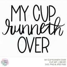 Load image into Gallery viewer, My Cup Runneth Over SVG File - Kitchen Sign - Make Your Own Sign - Png File - Coffee Word Art - Wine Word Art - Cut File - Sublimation
