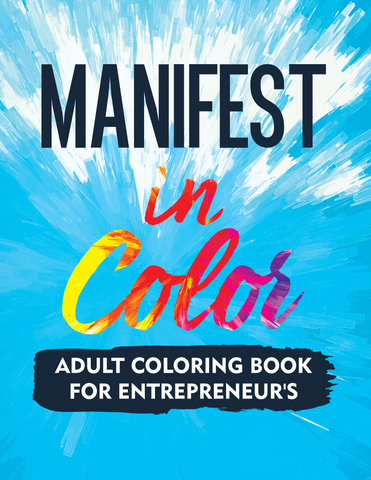 Manifest In Color (Adult Coloring Book For Entrepreneur's)