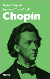 Invito all'ascolto di Chopin   (di Beghelli M.)
