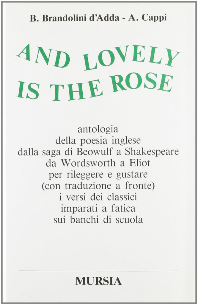 And lovely is the rose. Antologia della poesia inglese  (Brandolini d'Adda B.-Cappi A.)
