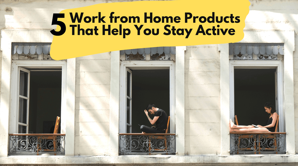 5 Work from Home Products to Help You Stay Active