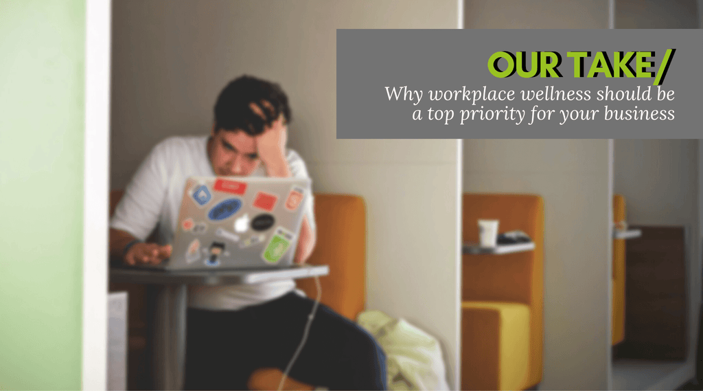 OUR TAKE: Why workplace wellness should be a top priority for your business