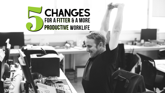 5 Changes for A Fitter & More Productive Workday