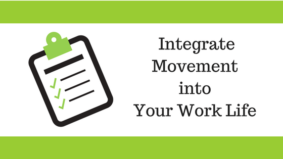 10 Ways to Integrate Movement into Your Work Life